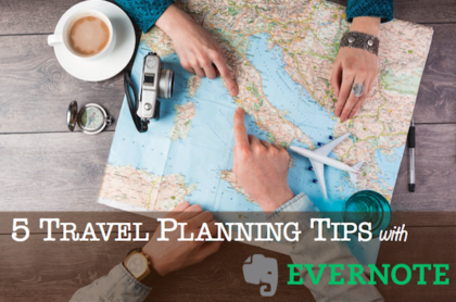 5 Travel Planning Tips with Evernote